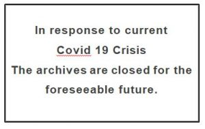 archives are closed due to Covid 19 virus
